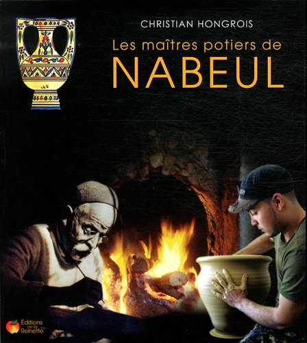 Les maîtres potiers de Nabeul : Historique de la poterie artistique de Nabeul au XXe siècle par Christian Hongrois