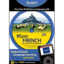 Isync French: Learn in Your Car for the iGeneration: Audio and Visual Language Learning on the Go! (iLearn Anywhere)