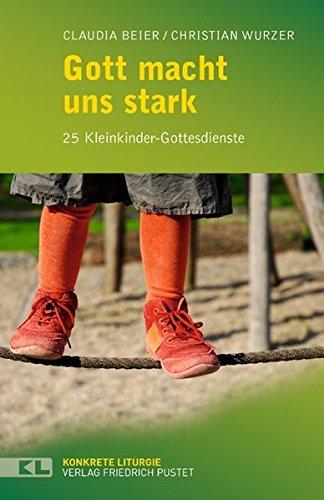 Gott macht uns stark: 25 Kleinkinder-Gottesdienste (Konkrete Liturgie)