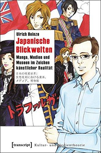 Japanische Blickwelten: Manga, Medien und Museen im Zeichen künstlicher Realität (Kultur- und Medientheorie)