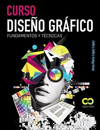 Curso Diseño gráfico. Fundamentos y Técnicas (Espacio De Diseño) por A. M. López y López
