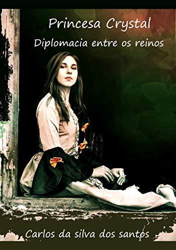 PRINCESA CRYSTAL: DIPLOMACIA ENTRE REINOS (Portuguese Edition)