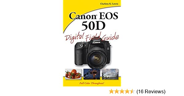 canon eos 50d digital field guide amazon co uk charlotte k lowrie rh amazon co uk user manual canon dr-f120 capture on touch user manual canon ds6041