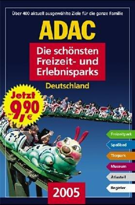 ADAC - Die schönsten Freizeit- und Erlebnisparks Deutschland 2005: Über 400 Freizeitparks, Spassbäder, Tierparks, Museen