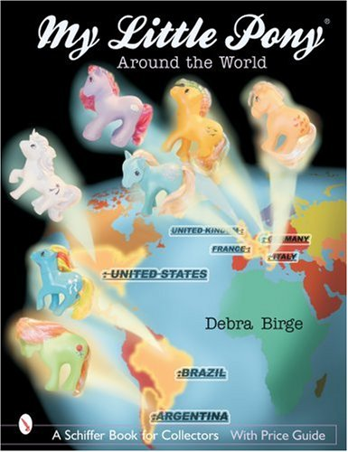 My Little Pony (R) Around the World: Around the World (Schiffer Book for Collectors with Price Guide)