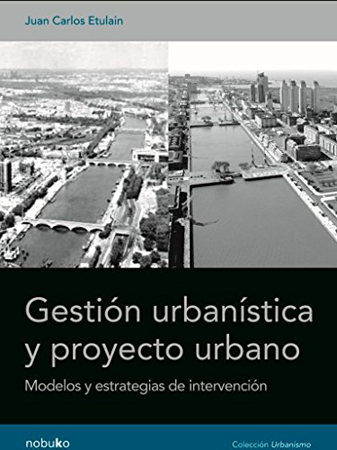 Gestion urbanistica y proyecto urbano / Urban Management and Urban Project: Modelos Y Estrategias De Intervencion / Models and Intervention Strategies por Juan Carlos Etulian