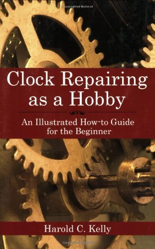 Clock Repairing as a Hobby: An Illustrated How-To Guide for the Beginner by Kelly, Harold C. (2007) Paperback