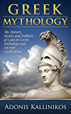 Greek Mythology: The History, Stories and Folklore of Gods in Greek Mythology and Ancient Civilization: The History, Stories and Folklore of Gods in Greek ... greek romance, greek mythology kindle free)
