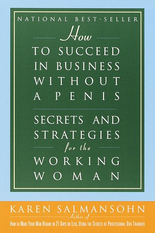 how-to-succeed-in-business-without-a-penis-secrets-and-strategies-for-the-working-woman