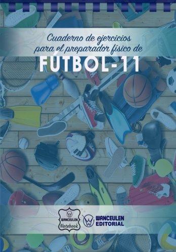Cuaderno de Ejercicios para el Preparador Físico de Fútbol-11 por Wanceulen Notebook