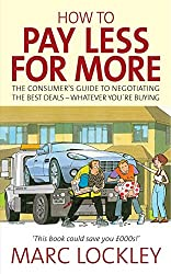 How to pay less for more: The consumer's guide to negotiating the best deals - whatever you're buying