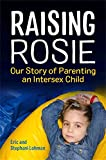 Raising Rosie: Our Story of Parenting an Intersex Child
