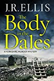 The Body in the Dales (A Yorkshire Murder Book 1) by J. R. Ellis
