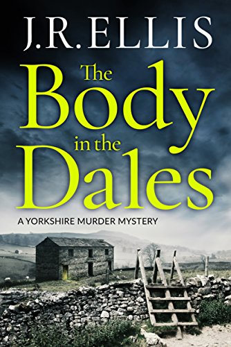 The Body in the Dales (A Yorkshire Murder Mystery Book 1) by [Ellis, J. R.]
