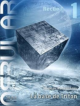 NEBULAR Recueil 1 - La base de Triton: Épisodes 1 à 5 par [Rabenstein, Thomas]