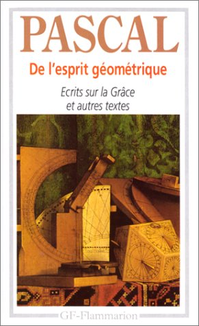 De l'esprit géométrique. Entretien avec M. de Sacy, Ecrits par Blaise Pascal