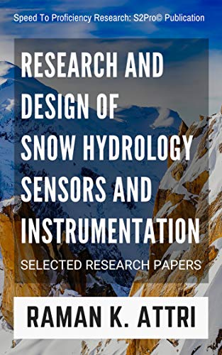 Research and Design of Snow Hydrology Sensors and Instrumentation: Selected Research Papers (R. Attri Instrumentation Design Series (Snow Hydrology)) (English Edition)