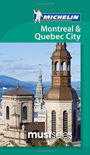 Must Sees Montreal and Quebec (Michelin Must Sees Guide)