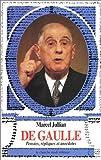 De Gaulle : Pensées, répliques et anecdotes