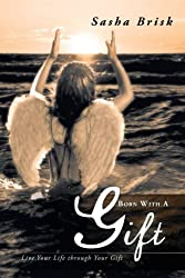 Born With A Gift: Live Your Life Through Your Gift