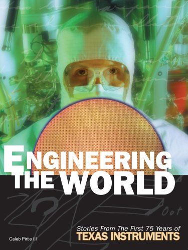 engineering-the-world-stories-from-the-first-75-years-of-texas-instruments