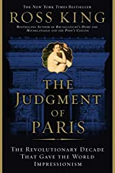 By King, Ross ( Author ) [ The Judgment of Paris: The Revolutionary Decade That Gave the World Impressionism ] Dec - 2006 { Paperback }