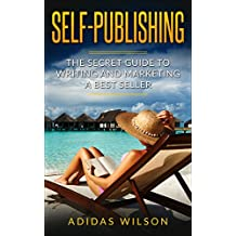 Self Publishing : The Secret Guide To Writing And Marketing A Best Seller (English Edition)