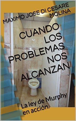 CUANDO LOS PROBLEMAS NOS ALCANZAN: La ley de Murphy en acción.