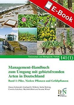 management-handbuch-zum-umgang-mit-gebietsfremden-arten-in-deutschland-band-1-niedere-pflanzen-und-gefsspflanzen-naturschutz-und-biologische-vielfalt-heft-141-bd-1-nabiv-heft