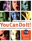 You Can Do It: A Beginner's Introduction to Computer Programming