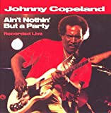 Ain'T Nothin' But a Party - Johnny Copeland