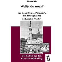 Bautzen - Weißt du noch?: Geschichten aus dem Bautzener DDR-Alltag