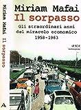 IL SORPASSO. Gli straordinari anni del miracolo economico 1958-1963.