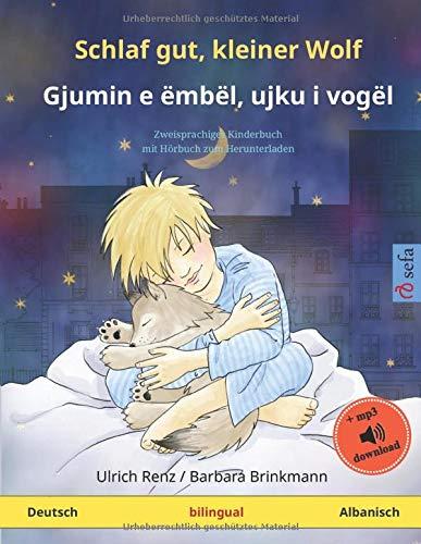 Schlaf gut, kleiner Wolf - Gjumin e ëmbël, ujku i vogël (Deutsch - Albanisch): Zweisprachiges Kinderbuch, mit Hörbuch zum Herunterladen