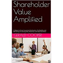 Shareholder Value Amplified: 12 Ways to Grow Insurance Distribution, Profitability and EBITDA by Increasing Rate, Retention and New Business! (English Edition)