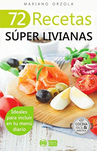 72 RECETAS SÚPER LIVIANAS: Ideales para incluir en tu menú diario (Colección Cocina Fácil & Práctica nº 54)