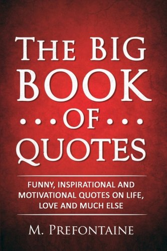 the-big-book-of-quotes-funny-inspirational-and-motivational-quotes-on-life-love-and-much-else