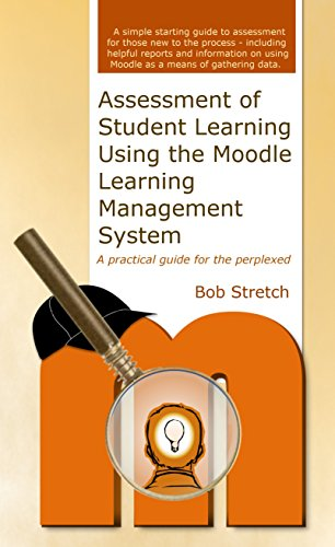 Assessment of Student Learning Using the Moodle Learning Management System: A practical guide for the perplexed (English Edition) por Bob Stretch