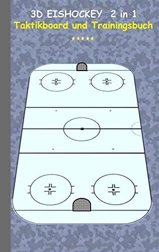 3D Eishockey 2 in 1 Taktikboard und Trainingsbuch: Taktikbuch für Trainer, Spielstrategie, Training, Gewinnstrategie, 3D Eishockeyfeld, Technik, ... Trainer, Coach, Coaching Anweisungen, Taktik