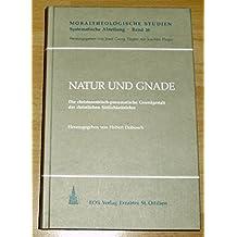 Natur und Gnade: Die christozentisch-pneumatische Grundgestalt der christlichen Sittlichkeitslehre