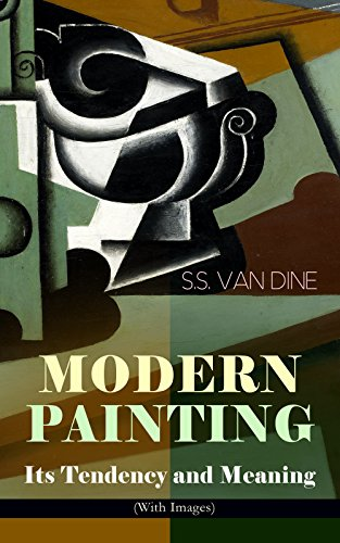 MODERN PAINTING - Its Tendency and Meaning (With Images): Study of the Art Movements from Impressionism to Cubism (English Edition)