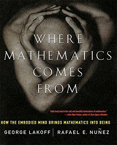 Where Mathematics Come From: How The Embodied Mind Brings Mathematics Into Being by George Lakoff (2001-08-16)