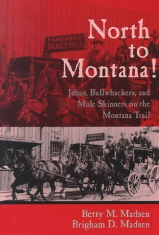 North to Montana!: Jehus, Bullwhackers, and Mule Skinners on the Montana Trail by Betty M. Madsen (1998-12-01)