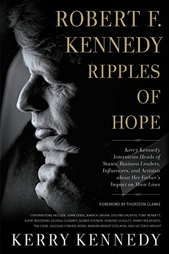 Robert F. Kennedy: Ripples of Hope: Kerry Kennedy in Conversation With Heads of State, Business Leaders, Influencers, and Activists About Her Father's Impact on Their Lives, Library Edition