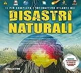 Il più completo e interattivo atlante dei disastri naturali. Ediz. illustrata. Con gadget. Con Poster