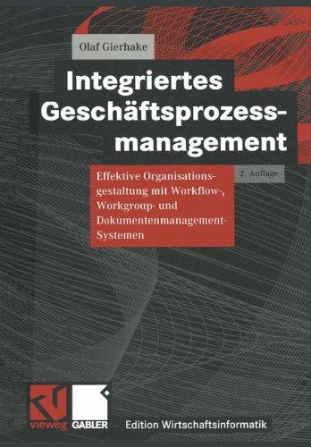 Integriertes Geschäftsprozessmanagement: Effektive Organisationsgestaltung mit Workflow-, Workgroup- und Dokumentenmanagement-Systemen (Edition Wirtschaftsinformatik)