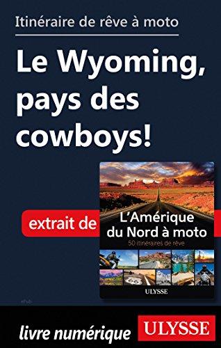 Descargar Libro Itinéraire de rêve à moto - Le Wyoming, pays des cowboys ! de Collectif