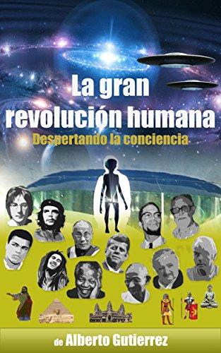 La gran revolución humana: Despertando la conciencia por Alberto Gutierrez
