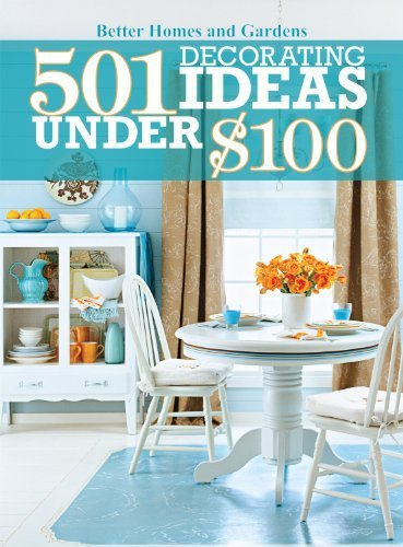 501 Decorating Ideas Under 100 (Better Homes and Gardens Home) by Better Homes and Gardens (2010) Paperback