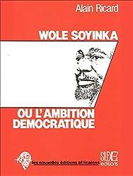 Wole Soyinka ou l'ambition démocratique (Littérature d'Afrique) (French Edition)